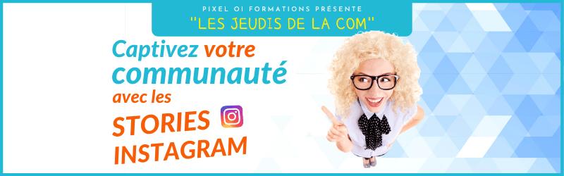 Pixel OI présente : Les Jeudis de la Com [Les Stories Facebook et Instagram]