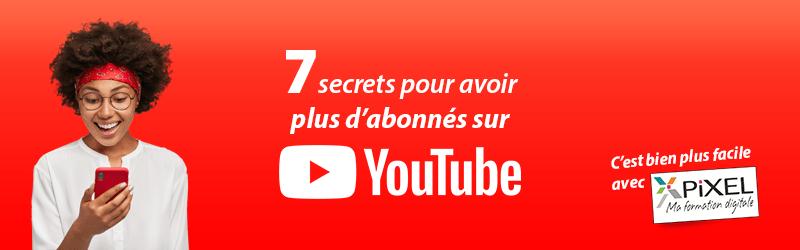 7 secrets pour augmenter son nombre d'abonnés sur YouTube